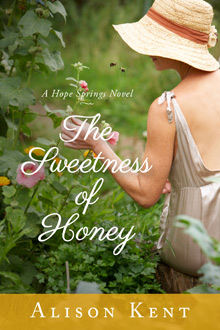 The Sweetness of Honey :: A Hope Springs Novel :: by Alison Kent